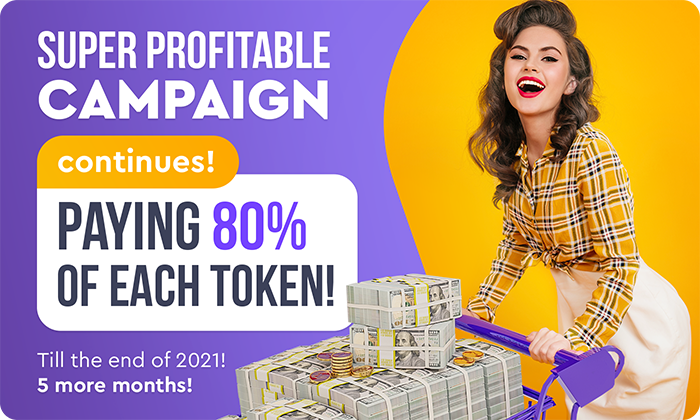 SUPER PROFITABLE CAMPAIGN CONTINUES! PAYING 80% OF EACH TOKEN!